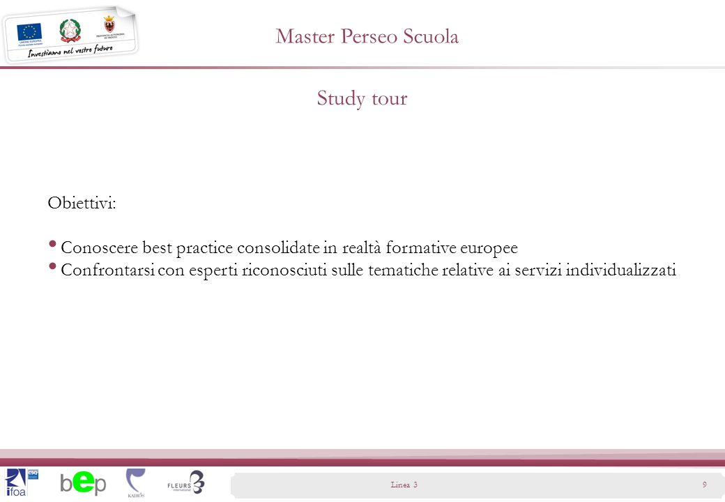 Study tour Linea 39 Obiettivi: Conoscere best practice consolidate in realtà formative europee Confrontarsi con esperti riconosciuti sulle tematiche relative ai servizi individualizzati Master Perseo Scuola
