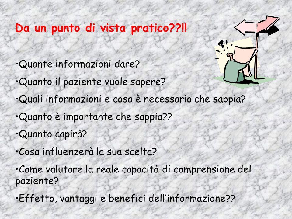 Da un punto di vista pratico??!! Quante informazioni dare? Quanto il paziente vuole sapere? Quali informazioni e cosa è necessario che sappia? Quanto