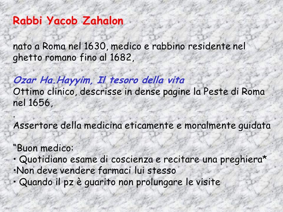 Rabbi Yacob Zahalon nato a Roma nel 1630, medico e rabbino residente nel ghetto romano fino al 1682, Ozar Ha.Hayyim, Il tesoro della vita Ottimo clini