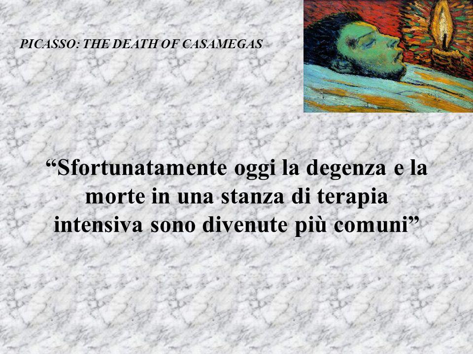 Sfortunatamente oggi la degenza e la morte in una stanza di terapia intensiva sono divenute più comuni PICASSO: THE DEATH OF CASAMEGAS