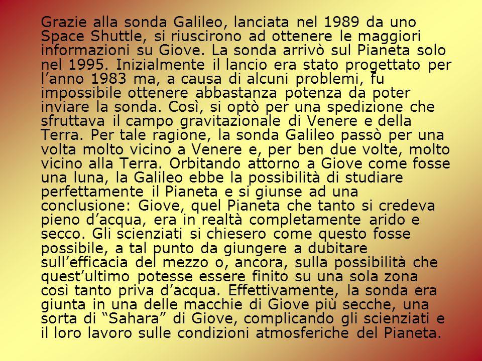 Grazie alla sonda Galileo, lanciata nel 1989 da uno Space Shuttle, si riuscirono ad ottenere le maggiori informazioni su Giove.