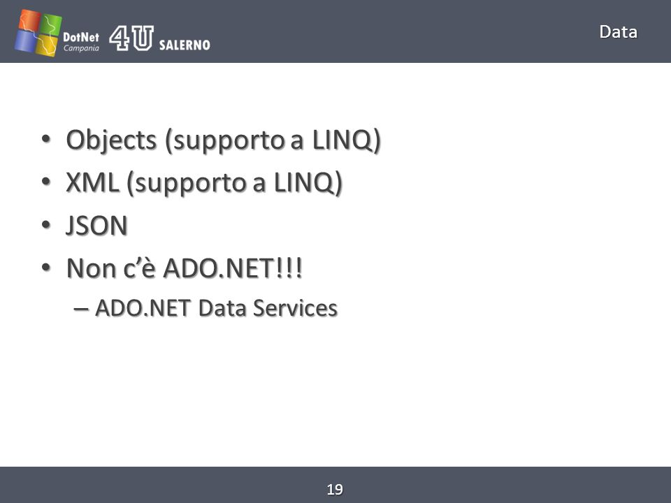Data Objects (supporto a LINQ) Objects (supporto a LINQ) XML (supporto a LINQ) XML (supporto a LINQ) JSON JSON Non cè ADO.NET!!.