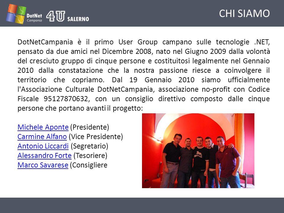 CHI SIAMO DotNetCampania è il primo User Group campano sulle tecnologie.NET, pensato da due amici nel Dicembre 2008, nato nel Giugno 2009 dalla volontà del cresciuto gruppo di cinque persone e costituitosi legalmente nel Gennaio 2010 dalla constatazione che la nostra passione riesce a coinvolgere il territorio che copriamo.
