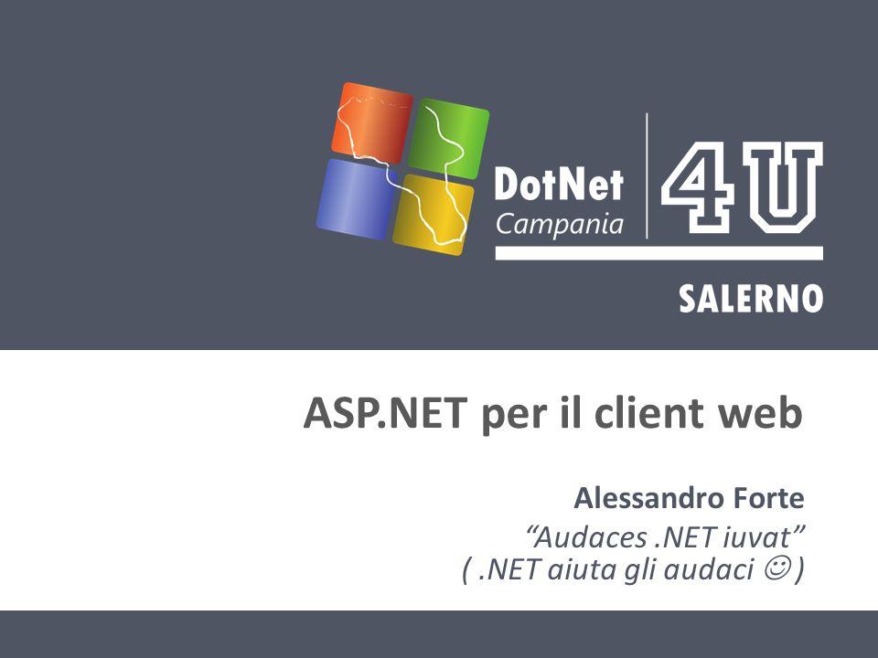 ASP.NET per il client web Alessandro Forte Audaces.NET iuvat (.NET aiuta gli audaci )
