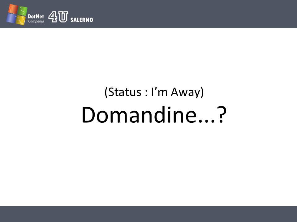 (Status : Im Away) Domandine...