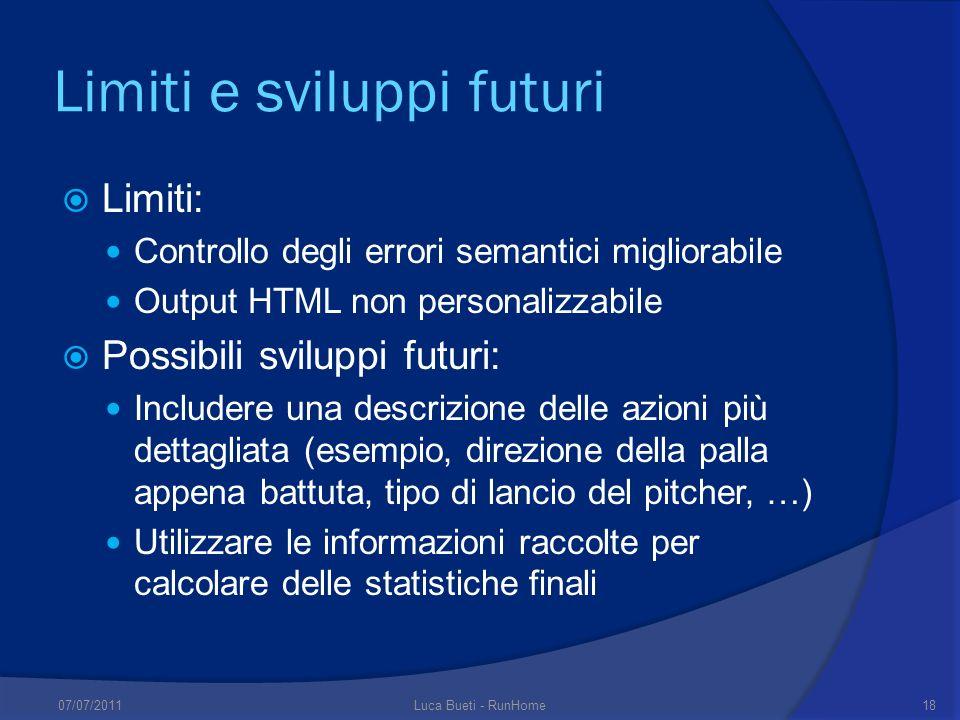 Limiti e sviluppi futuri Limiti: Controllo degli errori semantici migliorabile Output HTML non personalizzabile Possibili sviluppi futuri: Includere u