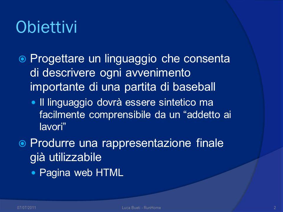 Obiettivi Progettare un linguaggio che consenta di descrivere ogni avvenimento importante di una partita di baseball Il linguaggio dovrà essere sintet
