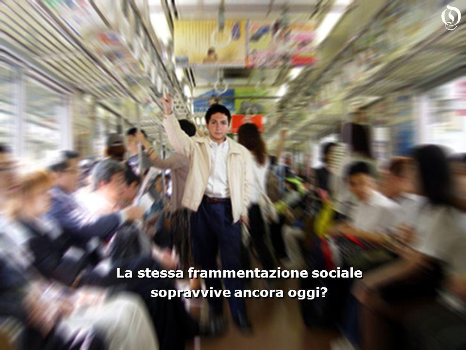 La stessa frammentazione sociale sopravvive ancora oggi.