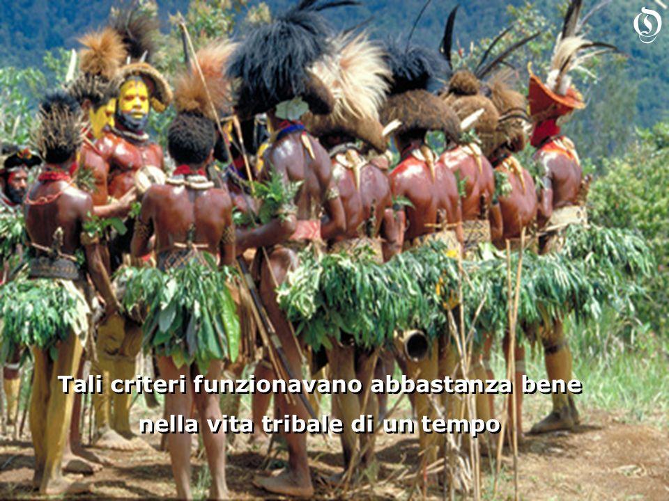 Tali criteri funzionavano abbastanza bene nella vita tribale di un tempo Tali criteri funzionavano abbastanza bene nella vita tribale di un tempo O
