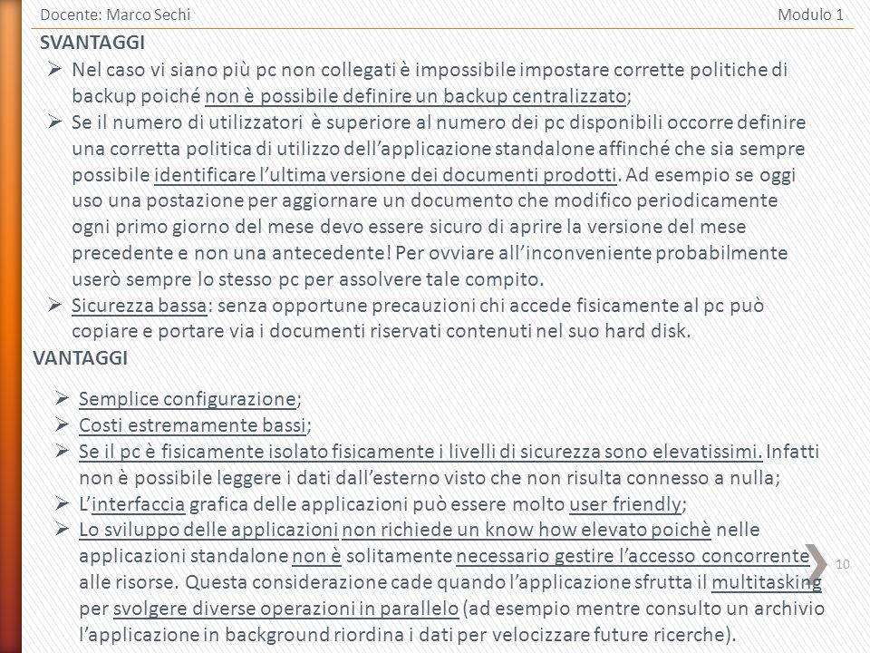 10 SVANTAGGI Docente: Marco Sechi Modulo 1 Nel caso vi siano più pc non collegati è impossibile impostare corrette politiche di backup poiché non è po