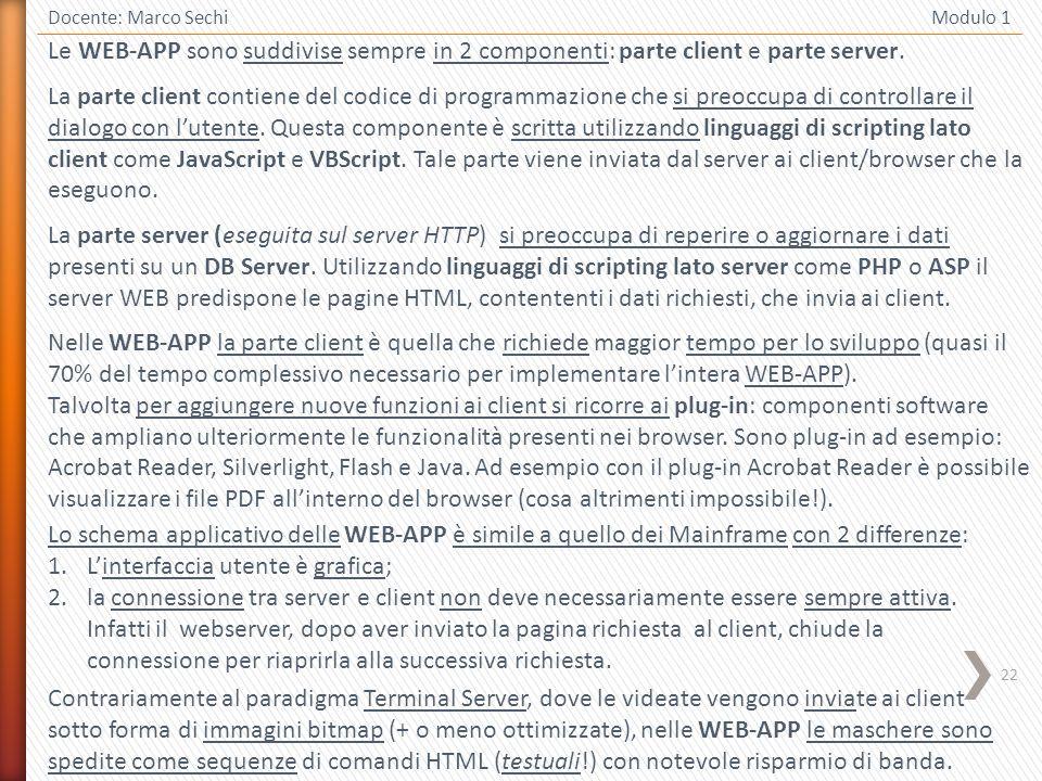 22 Docente: Marco Sechi Modulo 1 Le WEB-APP sono suddivise sempre in 2 componenti: parte client e parte server.