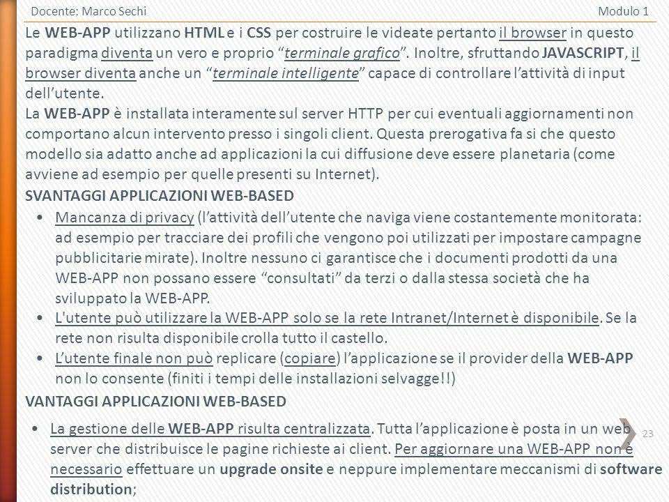 23 Docente: Marco Sechi Modulo 1 SVANTAGGI APPLICAZIONI WEB-BASED Mancanza di privacy (lattività dellutente che naviga viene costantemente monitorata:
