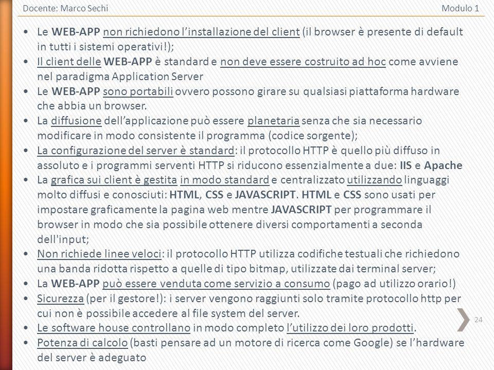 24 Docente: Marco Sechi Modulo 1 Le WEB-APP non richiedono linstallazione del client (il browser è presente di default in tutti i sistemi operativi!);