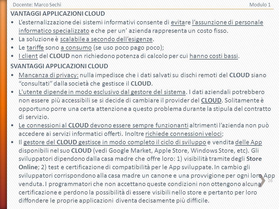 26 Docente: Marco Sechi Modulo 1 Mancanza di privacy: nulla impedisce che i dati salvati su dischi remoti del CLOUD siano consultati dalla società che gestisce il CLOUD.