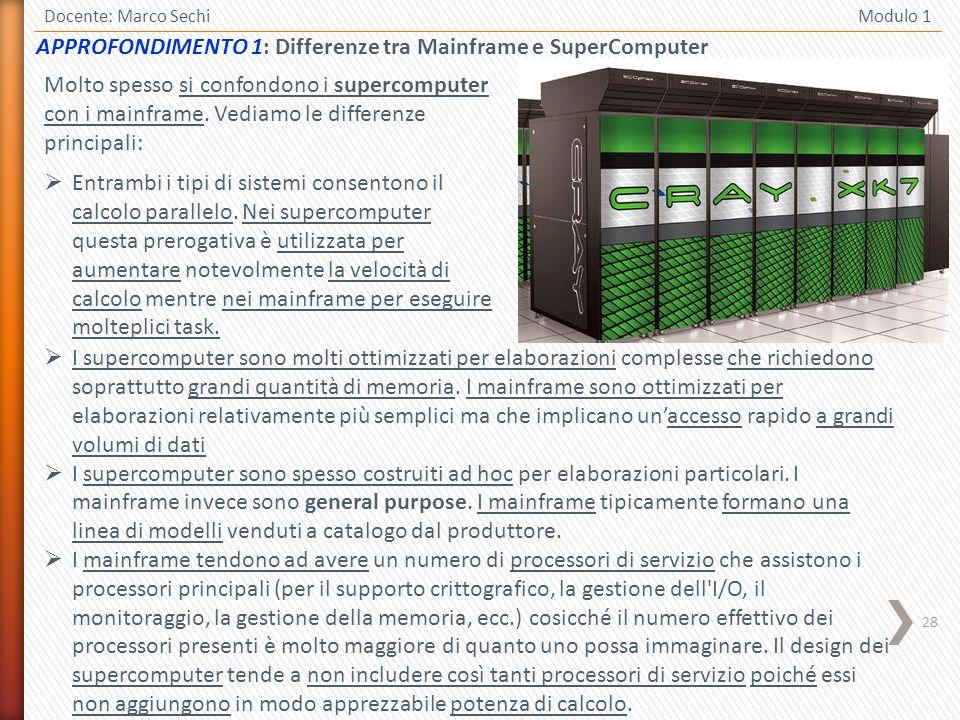 28 Docente: Marco Sechi Modulo 1 I supercomputer sono molti ottimizzati per elaborazioni complesse che richiedono soprattutto grandi quantità di memor