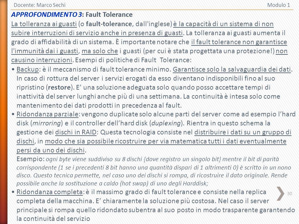 30 Docente: Marco Sechi Modulo 1 APPROFONDIMENTO 3: Fault Tolerance Backup: è il meccanismo di fault tolerance minimo.
