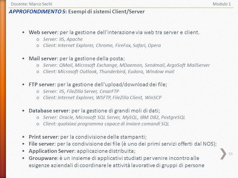 33 Docente: Marco Sechi Modulo 1 Web server: per la gestione dell'interazione via web tra server e client. oServer: IIS, Apache oClient: Internet Expl