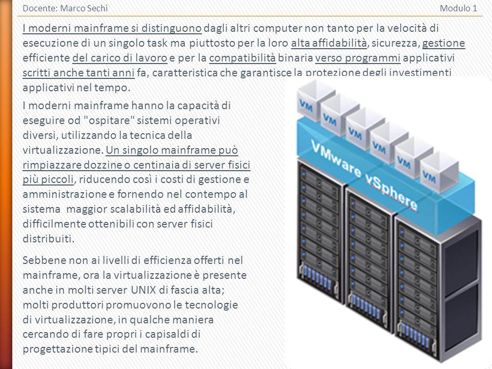 5 Docente: Marco Sechi Modulo 1 I moderni mainframe si distinguono dagli altri computer non tanto per la velocità di esecuzione di un singolo task ma
