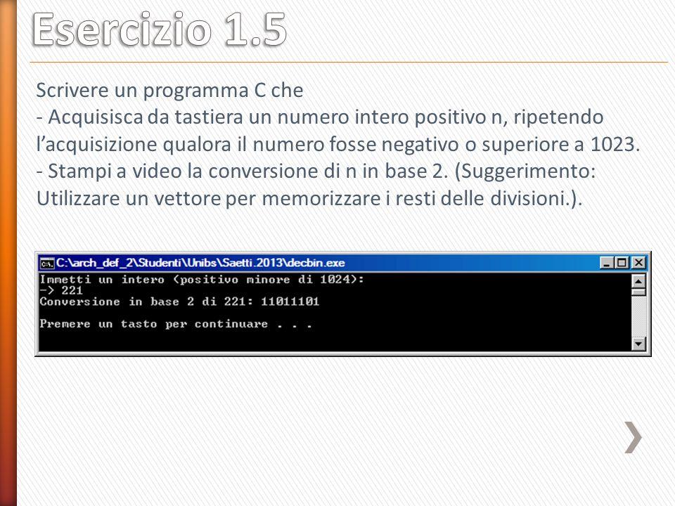 Scrivere un programma C che - Acquisisca da tastiera un numero intero positivo n, ripetendo lacquisizione qualora il numero fosse negativo o superiore a 1023.