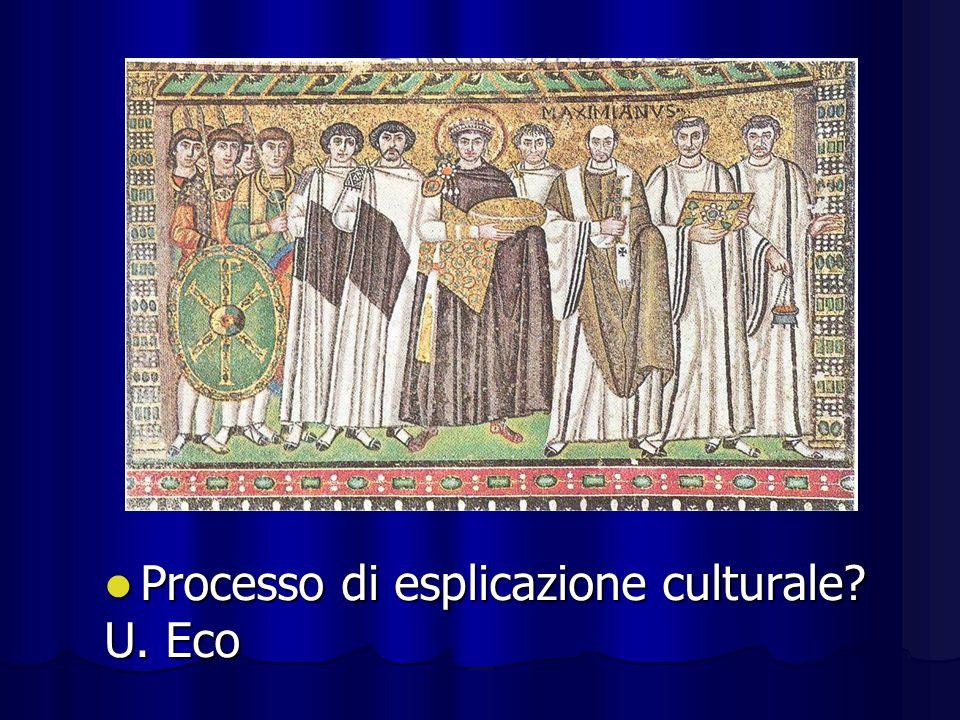 Processo di esplicazione culturale? Processo di esplicazione culturale? U. Eco