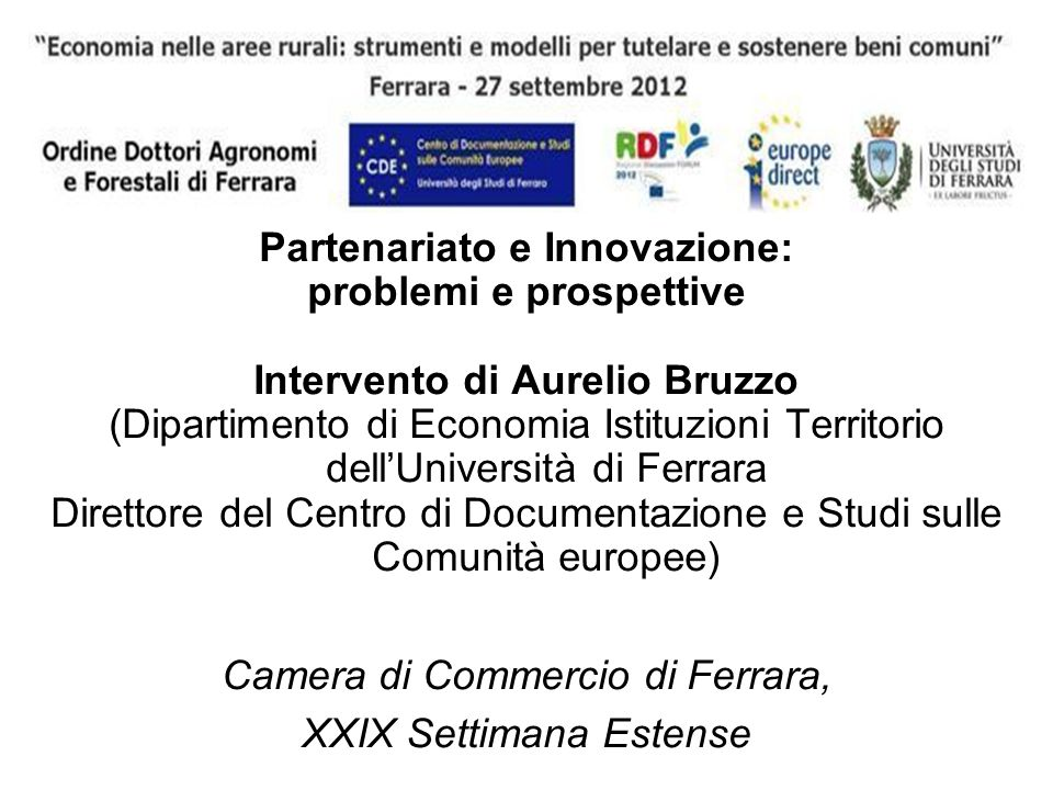 Partenariato e Innovazione: problemi e prospettive Intervento di Aurelio Bruzzo (Dipartimento di Economia Istituzioni Territorio dellUniversità di Fer