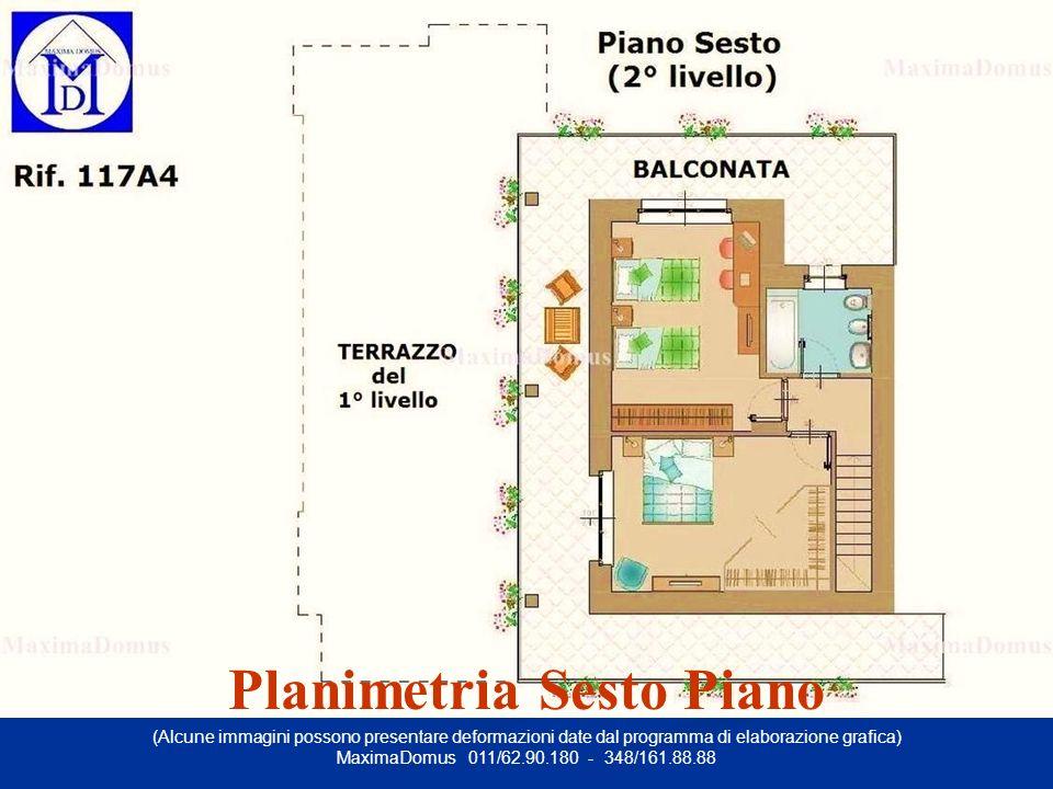 (Alcune immagini possono presentare deformazioni date dal programma di elaborazione grafica) MaximaDomus 011/62.90.180 - 348/161.88.88 Planimetria Sesto Piano