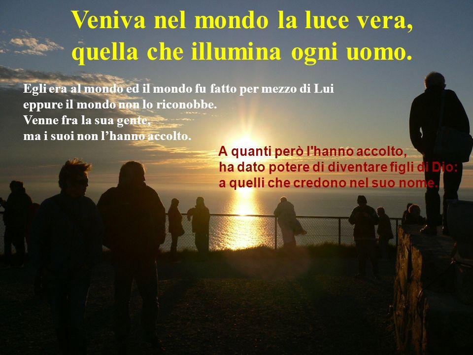 Abbiamo visto sorgere una stella e siamo venuti per adorarlo Veniva nel mondo la luce vera, quella che illumina ogni uomo.