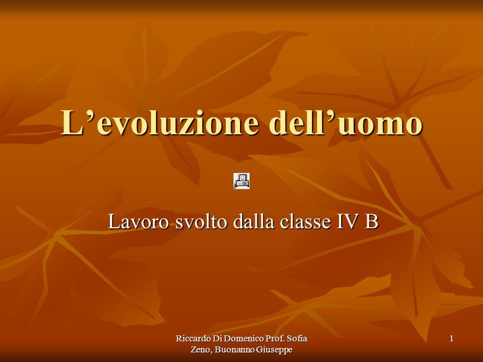 Riccardo Di Domenico Prof. Sofia Zeno, Buonanno Giuseppe 1 Levoluzione delluomo Lavoro svolto dalla classe IV B