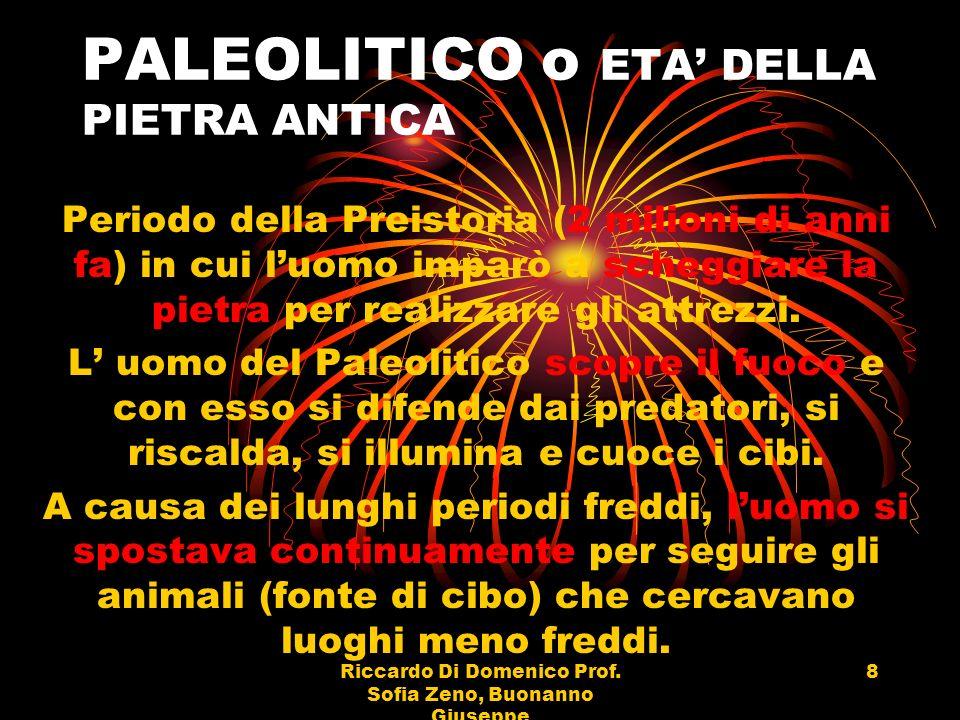 Riccardo Di Domenico Prof. Sofia Zeno, Buonanno Giuseppe 8 PALEOLITICO o ETA DELLA PIETRA ANTICA Periodo della Preistoria (2 milioni di anni fa) in cu