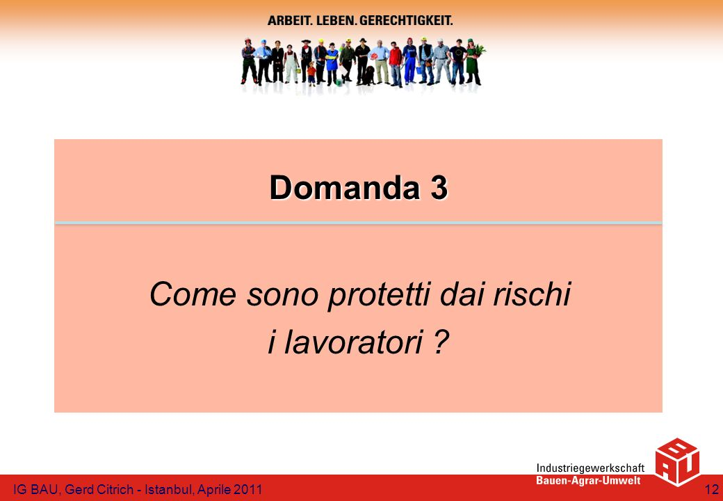 Domanda 3 Domanda 3 Come sono protetti dai rischi i lavoratori ? IG BAU, Gerd Citrich - Istanbul, Aprile 201112