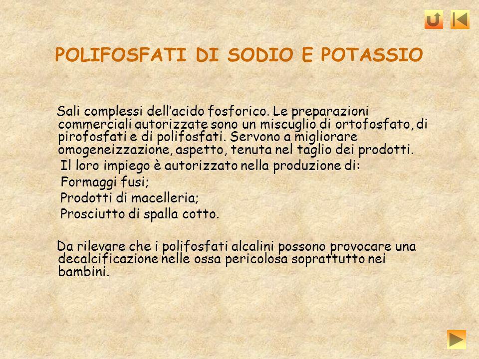 POLIFOSFATI DI SODIO E POTASSIO Sali complessi dellacido fosforico. Le preparazioni commerciali autorizzate sono un miscuglio di ortofosfato, di pirof
