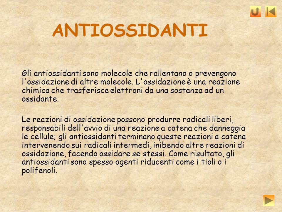 ANTIOSSIDANTI Gli antiossidanti sono molecole che rallentano o prevengono l'ossidazione di altre molecole. L'ossidazione è una reazione chimica che tr