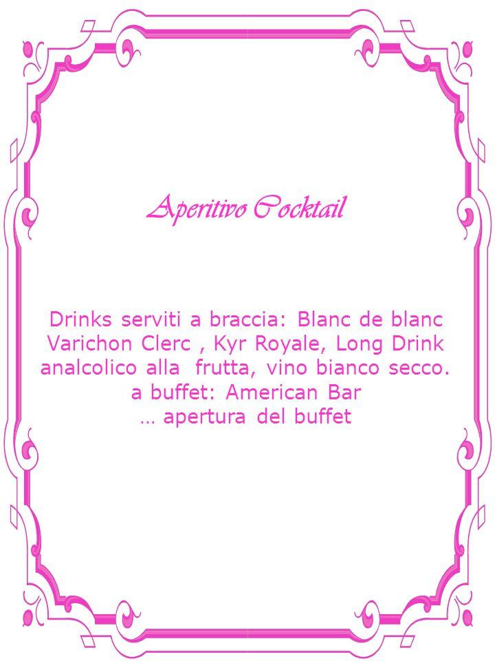 Aperitivo Cocktail Drinks serviti a braccia: Blanc de blanc Varichon Clerc, Kyr Royale, Long Drink analcolico alla frutta, vino bianco secco. a buffet
