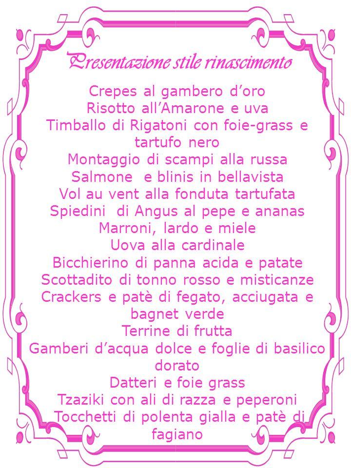 Presentazione stile rinascimento Crepes al gambero doro Risotto allAmarone e uva Timballo di Rigatoni con foie-grass e tartufo nero Montaggio di scamp