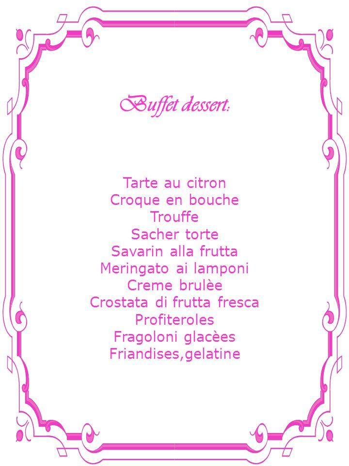 Buffet dessert: Tarte au citron Croque en bouche Trouffe Sacher torte Savarin alla frutta Meringato ai lamponi Creme brulèe Crostata di frutta fresca