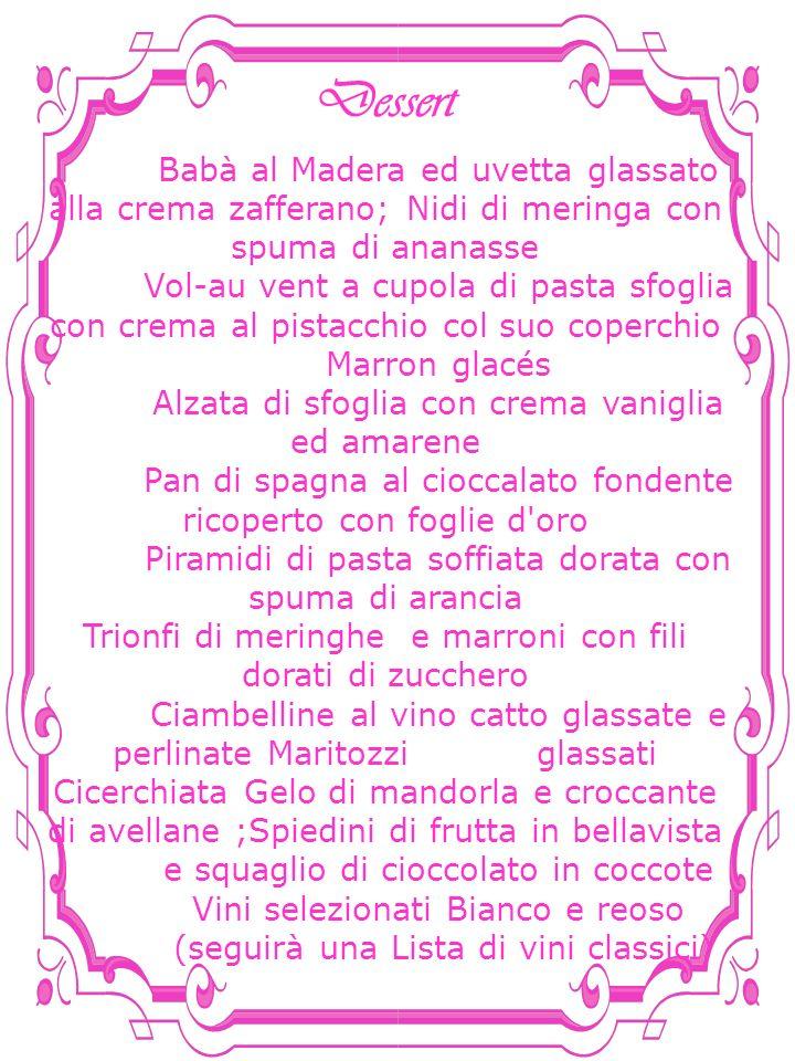 Dessert Babà al Madera ed uvetta glassato alla crema zafferano; Nidi di meringa con spuma di ananasse Vol-au vent a cupola di pasta sfoglia con crema
