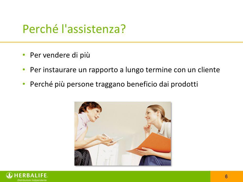 6 Perché l'assistenza? Per vendere di più Per instaurare un rapporto a lungo termine con un cliente Perché più persone traggano beneficio dai prodotti