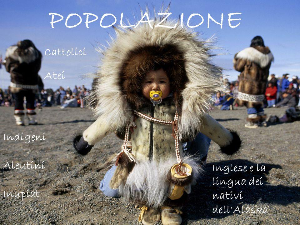 POPOLAZIONE Indigeni Aleutini Inupiat Atei Cattolici Inglese e la lingua dei nativi dell'Alaska
