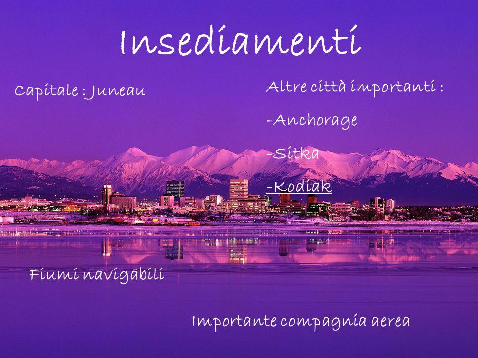 Insediamenti Capitale : Juneau Altre città importanti : -Anchorage -Sitka -Kodiak Fiumi navigabili Importante compagnia aerea