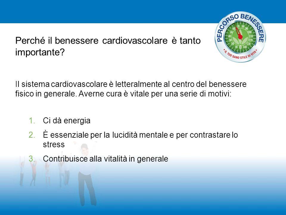 Perché il benessere cardiovascolare è tanto importante? Il sistema cardiovascolare è letteralmente al centro del benessere fisico in generale. Averne