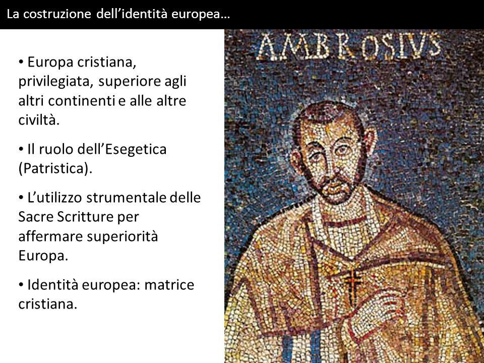 Europa cristiana, privilegiata, superiore agli altri continenti e alle altre civiltà. Il ruolo dellEsegetica (Patristica). Lutilizzo strumentale delle