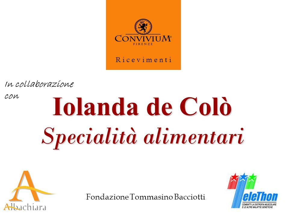 Fondazione Tommasino Bacciotti R i c e v i m e n t i Iolanda de Colò Specialità alimentari In collaborazione con