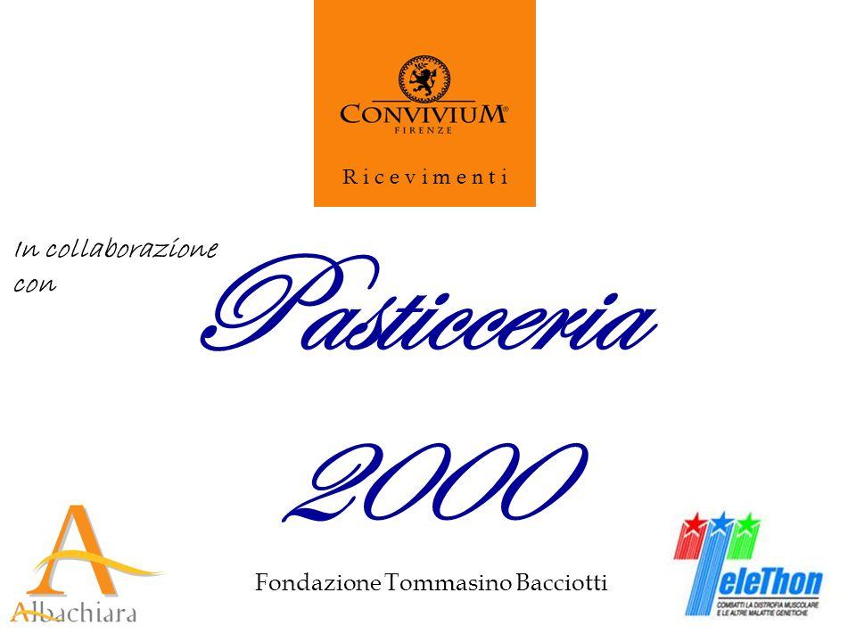 Fondazione Tommasino Bacciotti R i c e v i m e n t i Pasticceria 2000 In collaborazione con