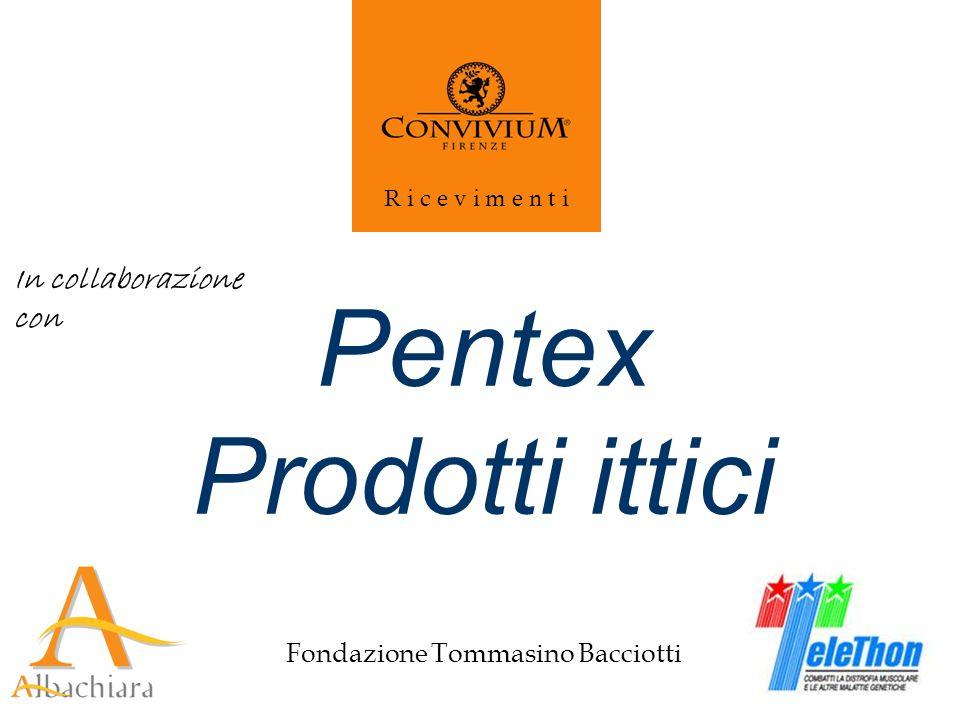 Fondazione Tommasino Bacciotti R i c e v i m e n t i Pentex Prodotti ittici In collaborazione con