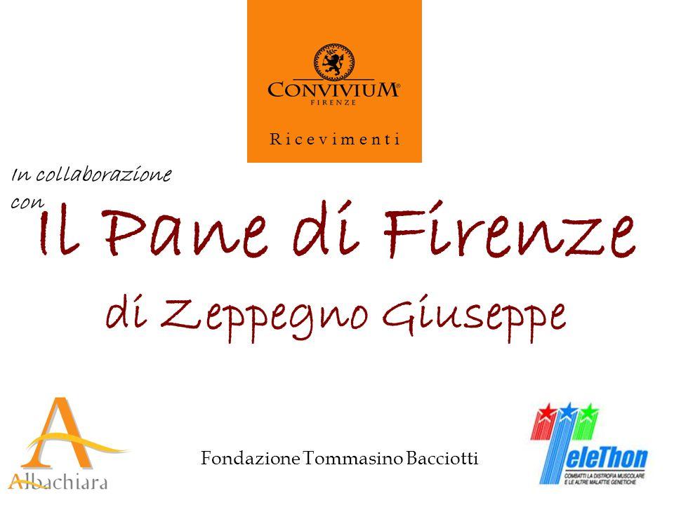 Fondazione Tommasino Bacciotti R i c e v i m e n t i Il Pane di Firenze di Zeppegno Giuseppe In collaborazione con