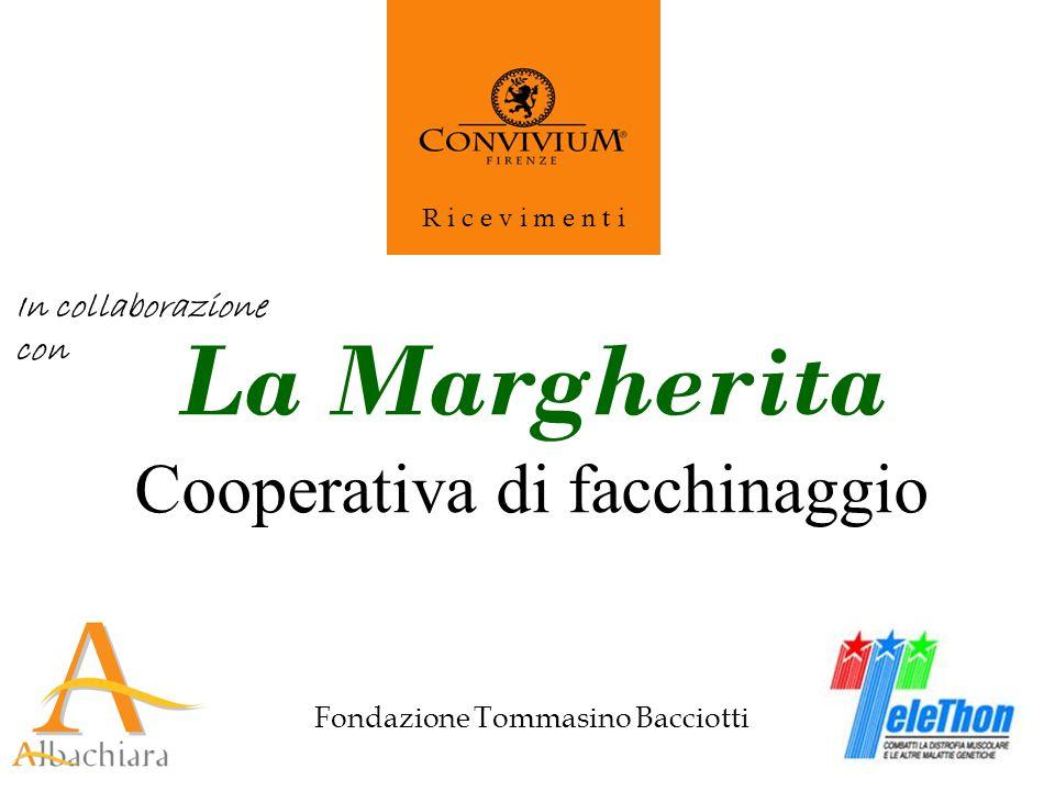 Fondazione Tommasino Bacciotti R i c e v i m e n t i La Margherita Cooperativa di facchinaggio In collaborazione con