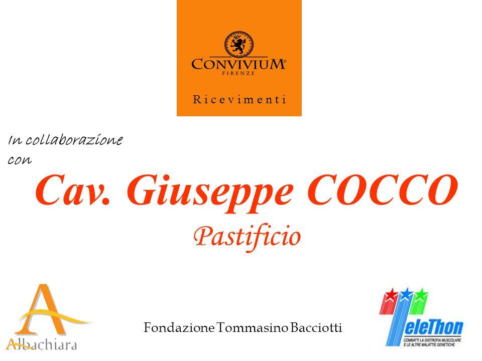Fondazione Tommasino Bacciotti R i c e v i m e n t i Cav. Giuseppe COCCO Pastificio In collaborazione con