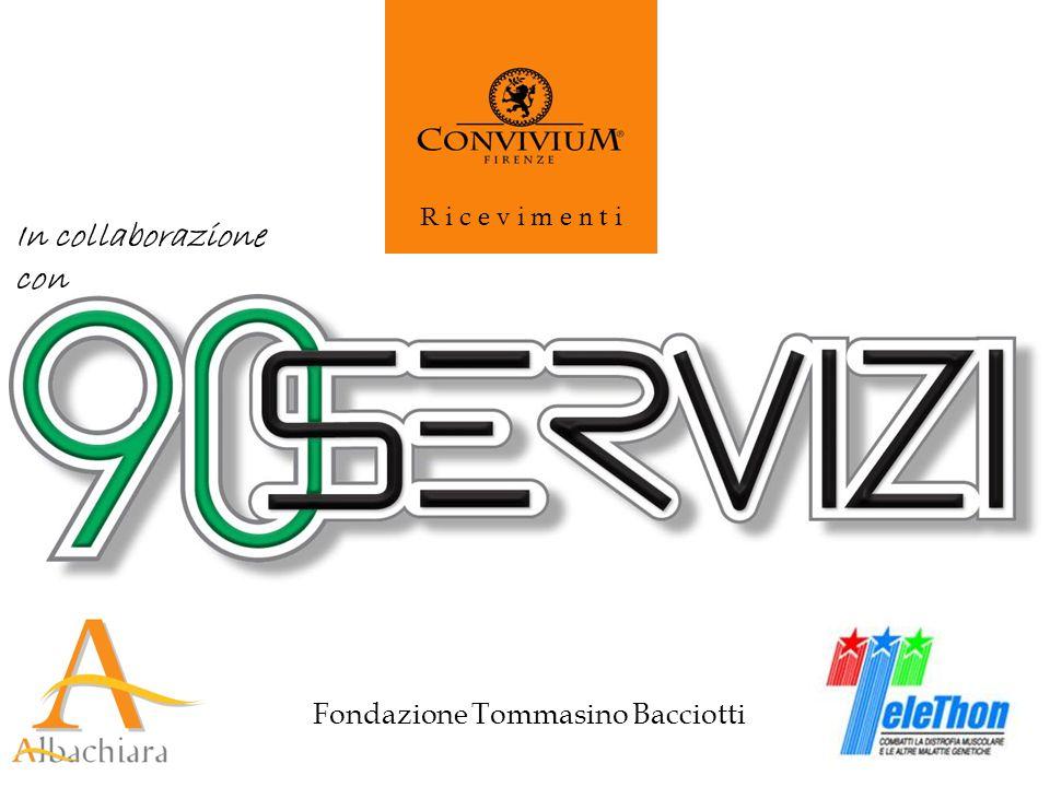 Fondazione Tommasino Bacciotti R i c e v i m e n t i In collaborazione con