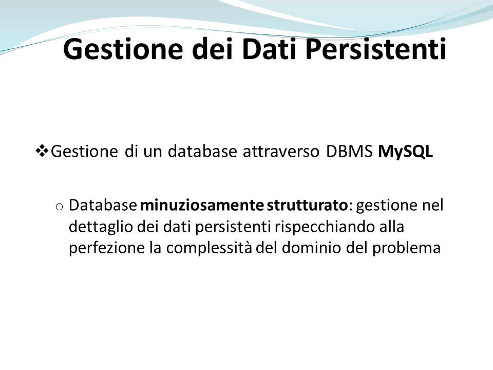 Gestione dei Dati Persistenti Gestione di un database attraverso DBMS MySQL o Database minuziosamente strutturato: gestione nel dettaglio dei dati per