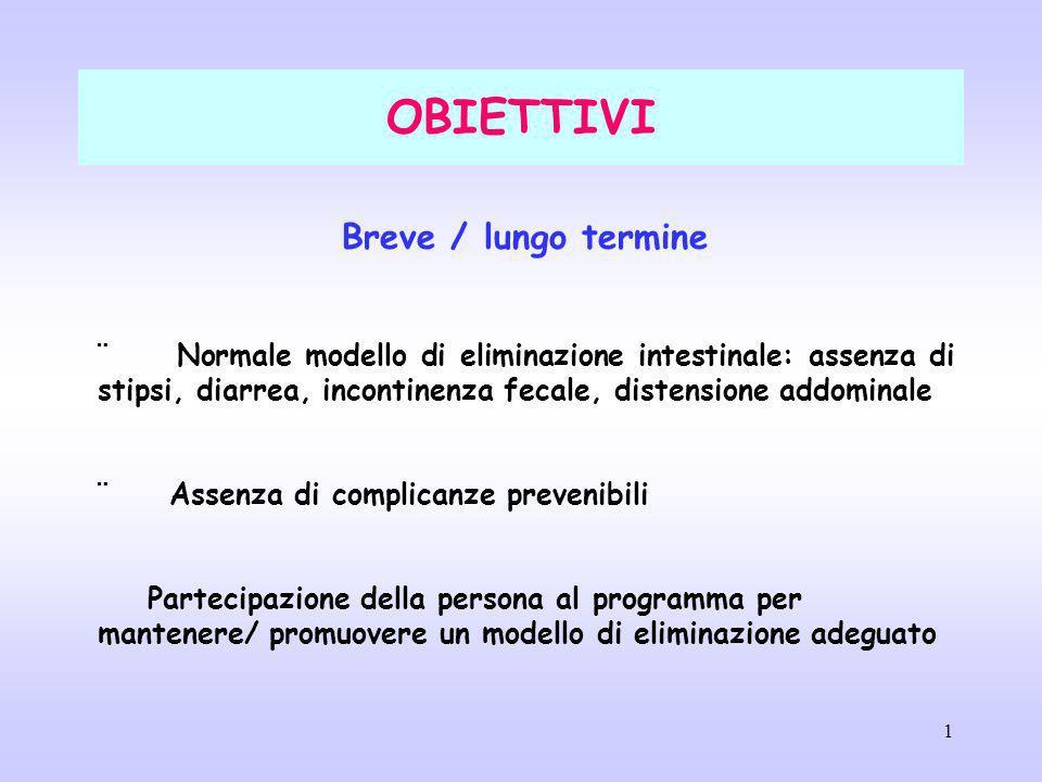 1 OBIETTIVI Breve / lungo termine ¨ Normale modello di eliminazione intestinale: assenza di stipsi, diarrea, incontinenza fecale, distensione addomina